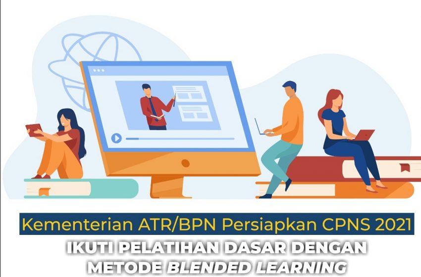 Kementerian ATR/BPN Persiapkan CPNS 2021, Pelatihan Dasar dengan Metode Blended Learning